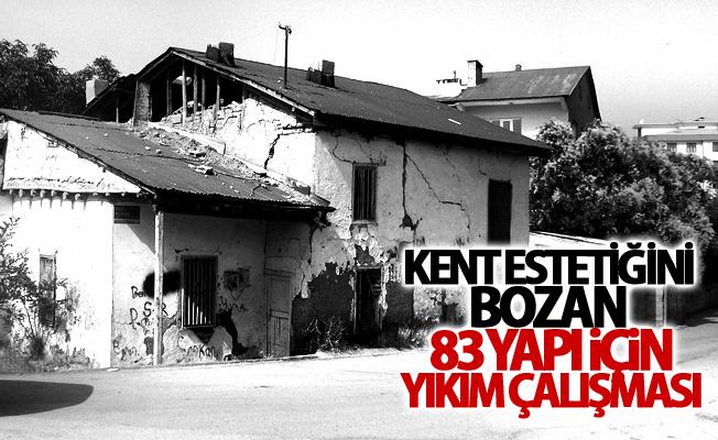 Kent estetiğini bozan 83 yapı için yıkım çalışması