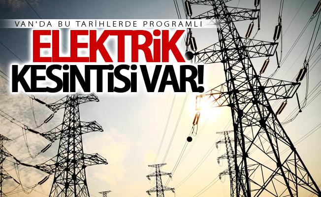 Van'da bu tarihlerde elektrik kesintisi uygulanacak! 14 Kasım 2017
