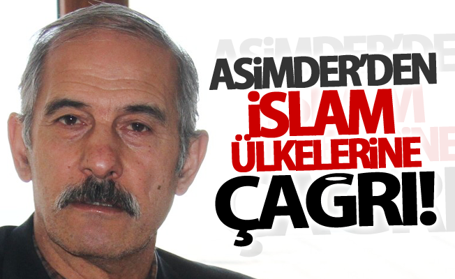 ASİMDER'den İslam ülkelerine çağrı