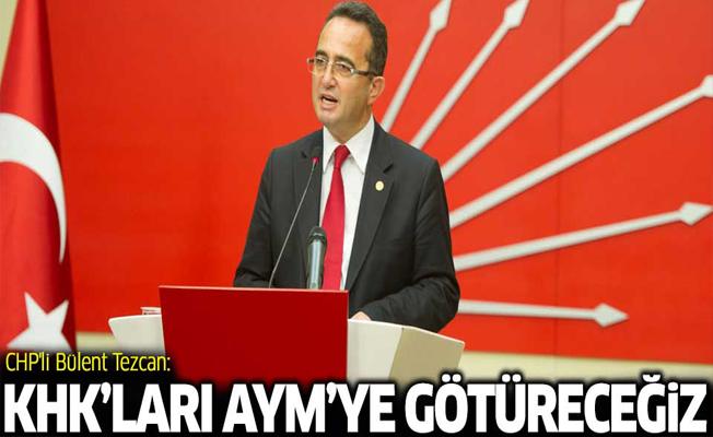 CHP'li Tezcan: KHK'ları AYM'ye götüreceğiz