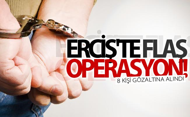 Erciş'te operasyon! 8 gözaltı
