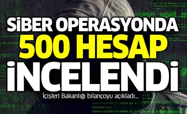 Siber operasyonda 500 hesap incelendi