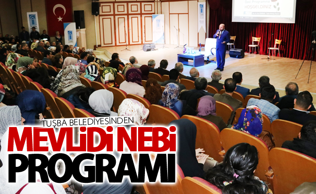 Tuşba Belediyesinden Mevlidi Nebi programı