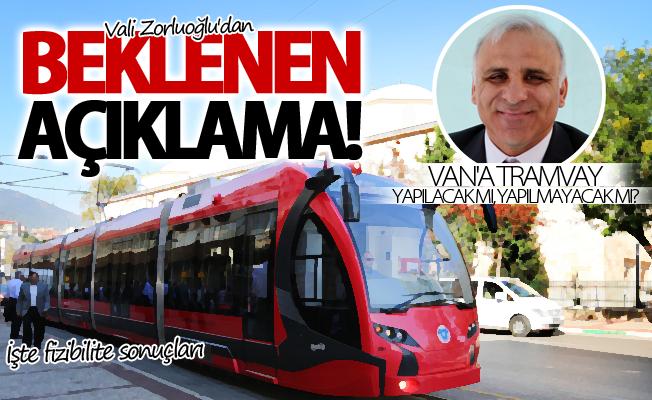 Vali Zorluoğlu açıkladı! Van'a Tramvay yapılacak mı, yapılmayacak mı?