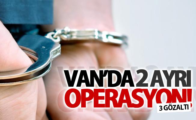 Van'da 2 ayrı operasyon! 3 gözaltı
