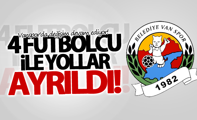 Vanspor'da değişim devam ediyor! 4 Futbolcu il yollar ayrıldı