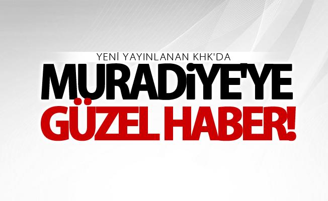 Yeni KHK ile Muradiye'ye güzel haber