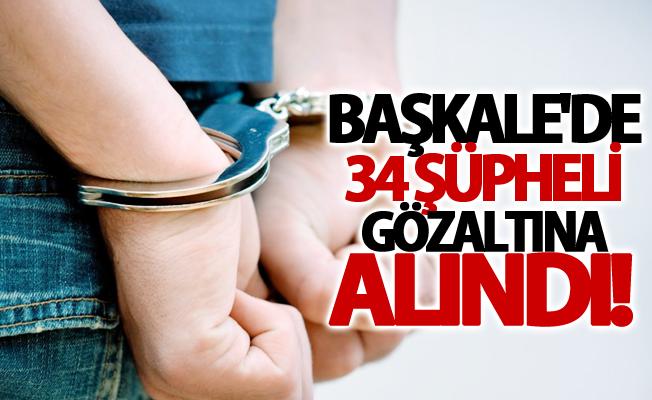 Başkale'de 34 şüpheli gözaltına alındı