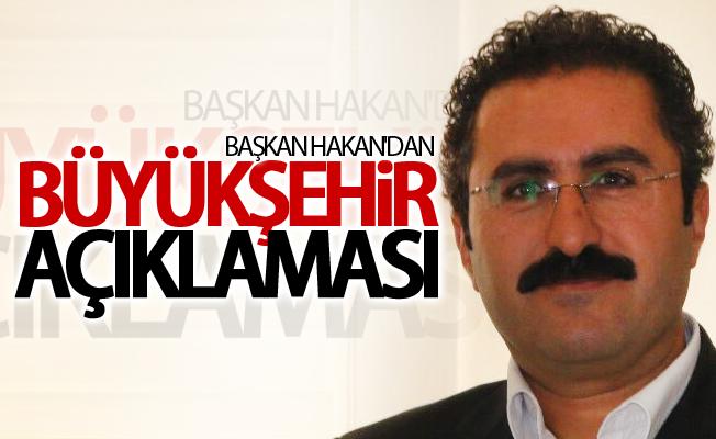 Hakan'dan flaş 'Büyükşehir' açıklaması