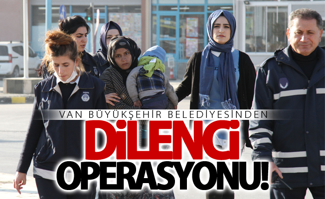 Van Büyükşehir Belediyesinden dilenci operasyonu