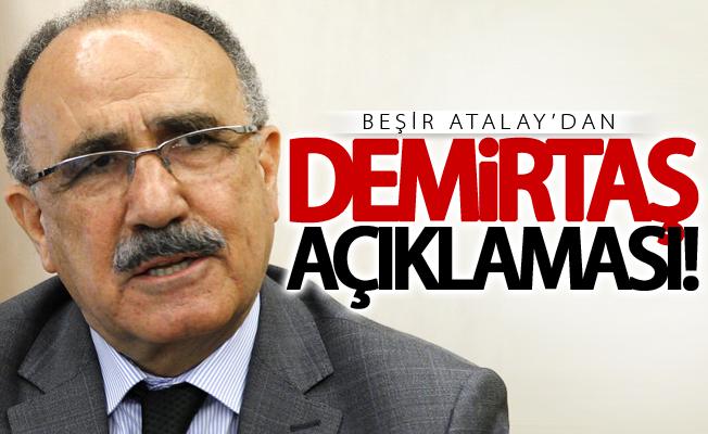Beşir Atalay'dan flaş 'Demirtaş' açıklaması