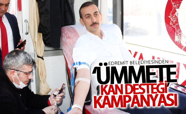 Edremit Belediyesinden 'Ümmete Kan Desteği' kampanyası