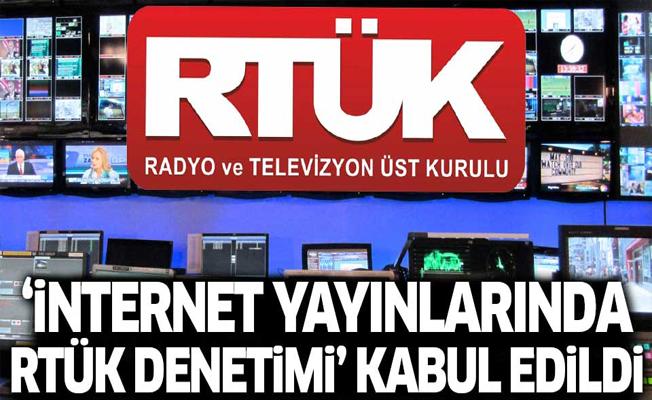 'İnternet yayınlarında RTÜK denetimi' kabul edildi
