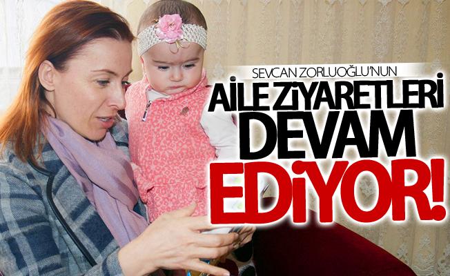 Sevcan Zorluoğlu'nun aile ziyaretleri devam ediyor
