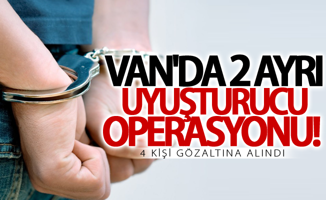 Van'da 2 ayrı uyuşturucu operasyonu! 4 gözaltı