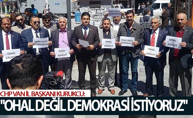 CHP Van İl Başkanı KURUKCU: ''OHAL değil demokrasi istiyoruz''