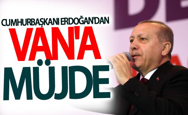 Cumhurbaşkanı Recep Tayip Erdoğan'dan Van'a müjde…