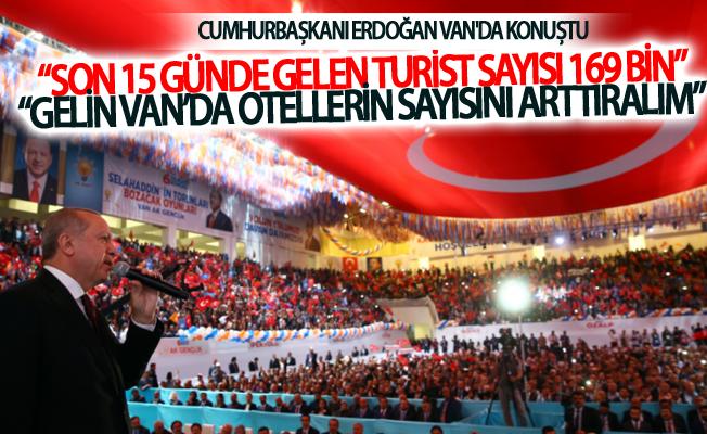 """Erdoğan, """"Parası olanlara gelin Van'da otellerin sayısını arttıralım"""""""