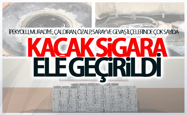 İpekyolu, Muradiye, Çaldıran, Özalp, Saray ve Gevaş ilçelerinde çok sayıda kaçak sigara ele geçirildi