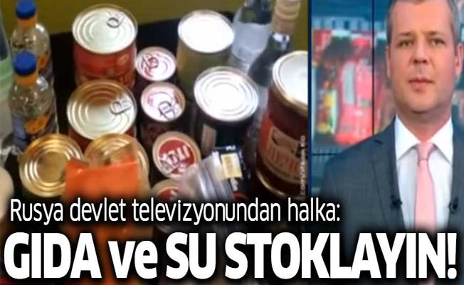 Rusya devlet televizyonundan halka: Gıda ve su stoklayın!