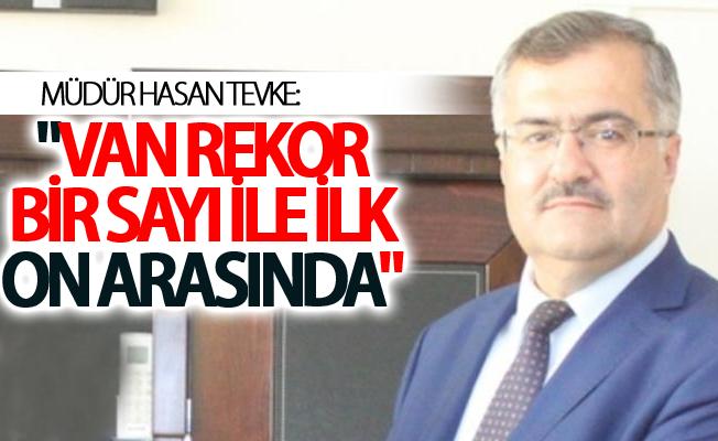 """Tevke:""""Van rekor bir sayı ile Türkiye'de ilk on il arasında"""""""