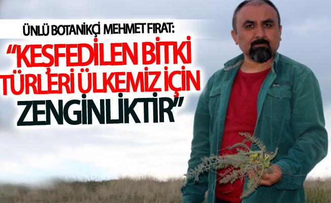 """Ünlü botanikçi  Mehmet Fırat: """"Keşfedilen bitki türleri ülkemiz için zenginliktir"""""""