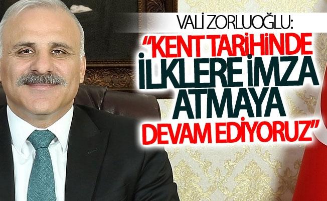 """Vali Zorluoğlu: """"Kent tarihinde ilklere imza atmaya devam ediyoruz"""""""