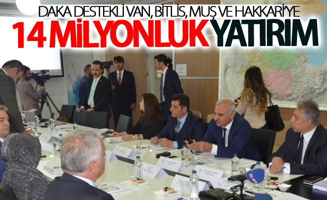 Van, Bitlis, Muş ve Hakkari'ye 14 milyonluk yatırım