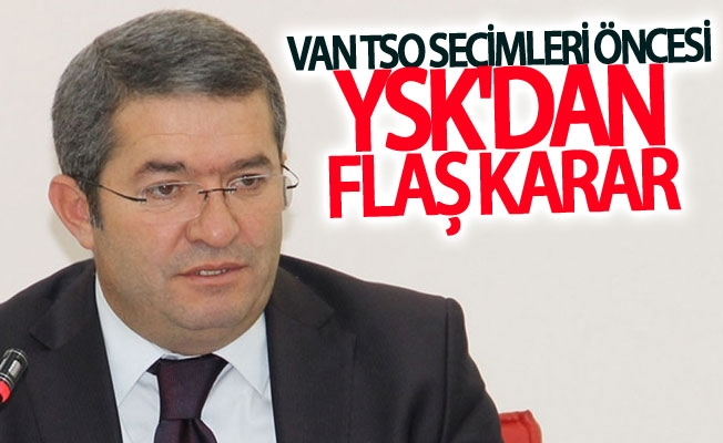 YSK'dan Flaş Van TSO Seçimi Kararı