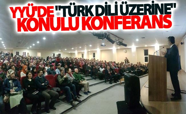 """YYÜ'de """"Türk Dili Üzerine"""" konulu konferans"""
