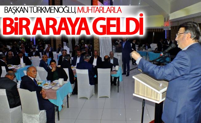 Başkan Türkmenoğlu, muhtarlarla bir araya geldi