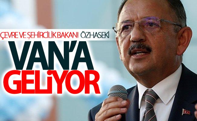 Çevre ve Şehircilik Bakanı  Özhaseki Van'a geliyor