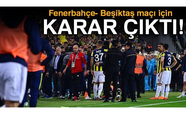 Fenerbahçe Beşiktaş maçı için karar çıktı