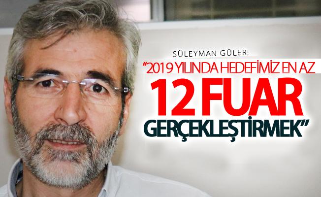 """Güler """"2019 yılında hedefimiz en az 12 fuar gerçekleştirmek"""""""