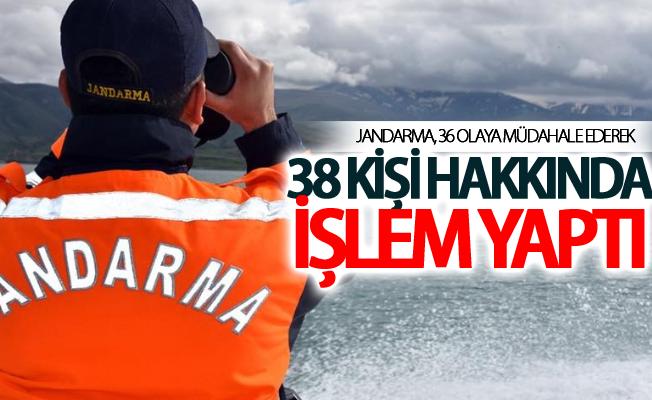 Jandarma, 36 olaya müdahale ederek 38 kişi hakkında işlem yaptı