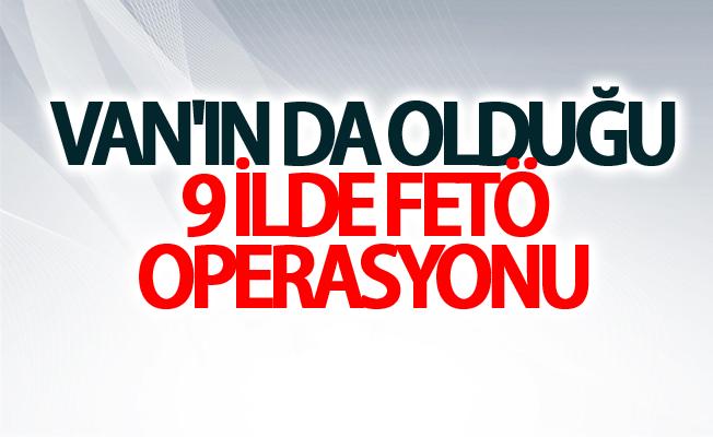 Van'ın da olduğu 9 ilde FETÖ Operasyonu