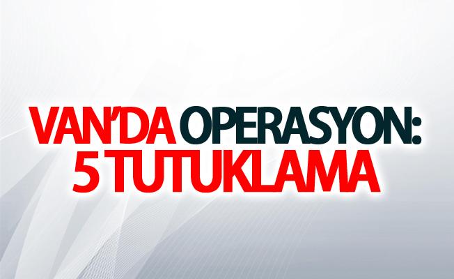 Van'da operasyon: 5 tutuklama