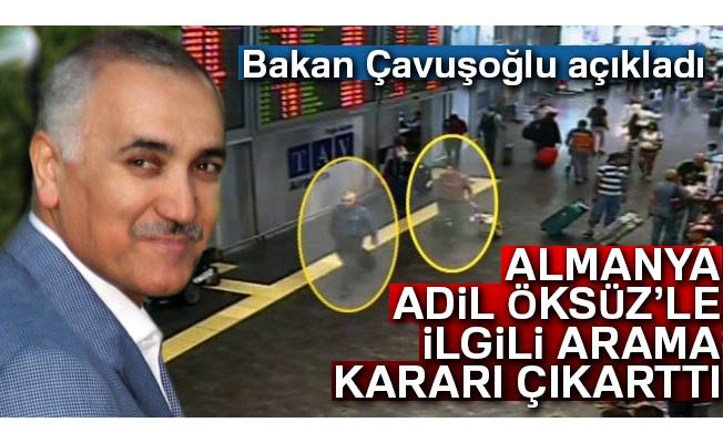Bakan Çavuşoğlu: 'Almanya, Adil Öksüz'le ilgili arama kararı çıkarttı'