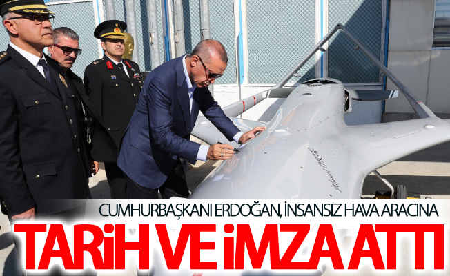 Cumhurbaşkanı Erdoğan, insansız hava aracına tarih ve imza attı