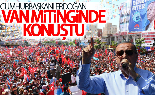 Cumurbaşkanı Erdoğan Van Mitinginde konuştu