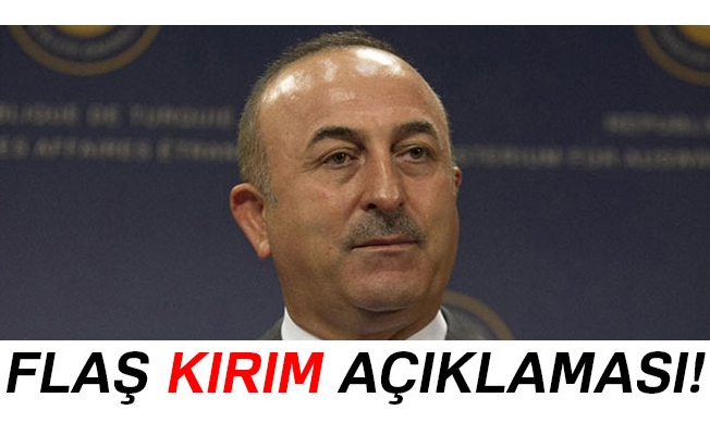 Dışişleri Bakanı Mevlüt Çavuşoğlu'ndan Kırım açıklaması