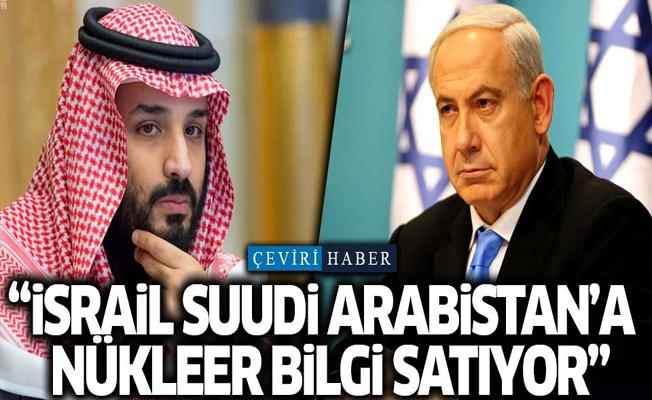 'İsrail, Suudi Arabistan'a nükleer bilgi satıyor'