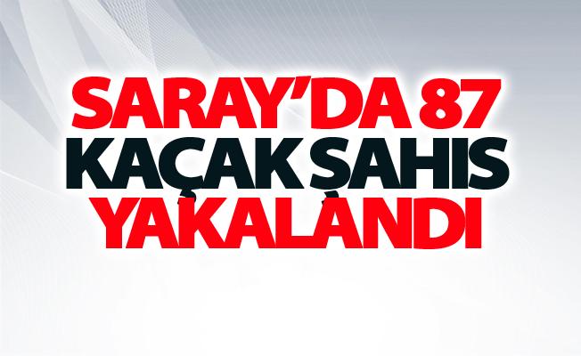 Saray'da 87 kaçak şahıs yakalandı