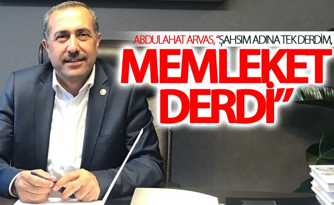 """Abdulahat Arvas,""""Şahsım adına tek derdim, memleket derdi"""""""