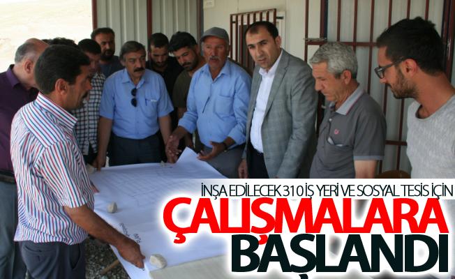 İnşa edilecek 310 iş yeri ve sosyal tesis için çalışmalara başlandı
