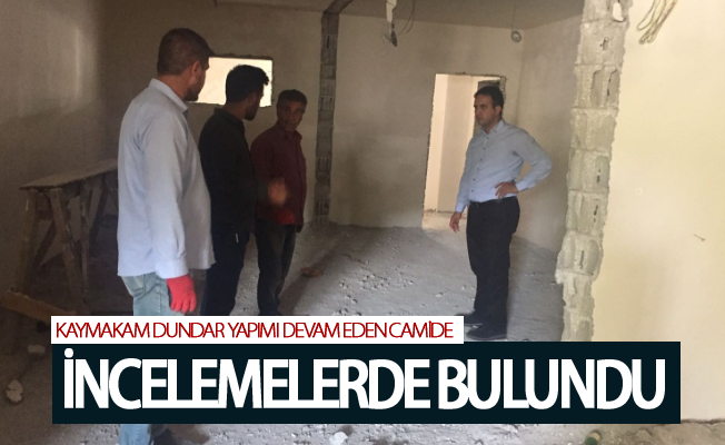 Kaymakam Dundar yapımı devam eden camide incelemelerde bulundu