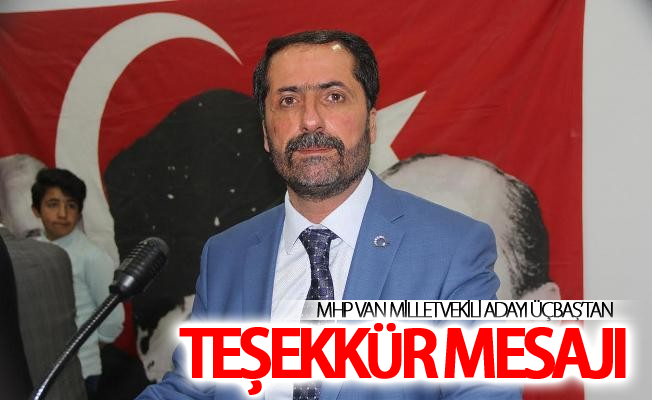 MHP Van Milletvekili Adayı Üçbaş'tan teşekkür mesajı