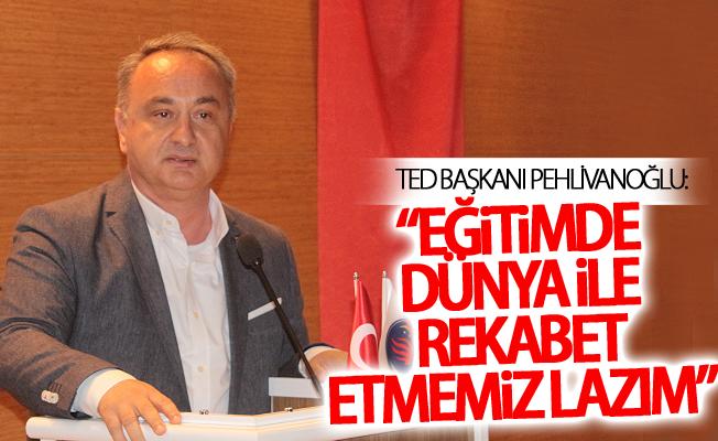 """TED Başkanı Pehlivanoğlu: """"Eğitimde dünya ile rekabet etmemiz lazım"""""""
