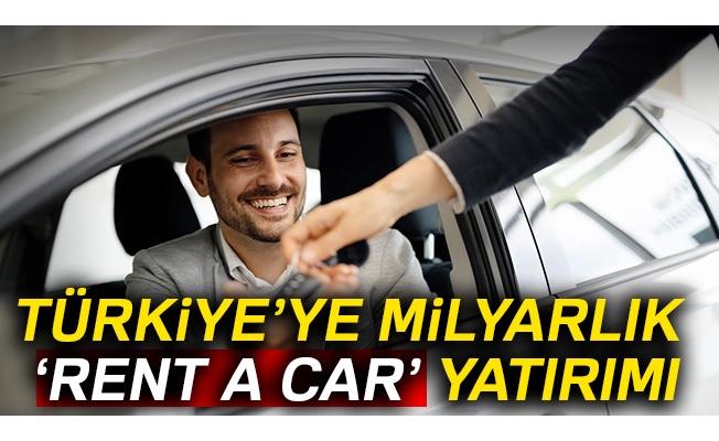 Türkiye'ye milyarlık 'rent a car' yatırımı