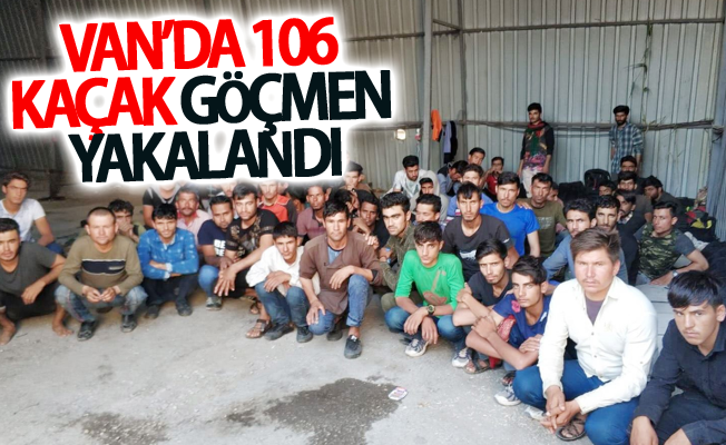 Van'da 106 kaçak göçmen yakalandı